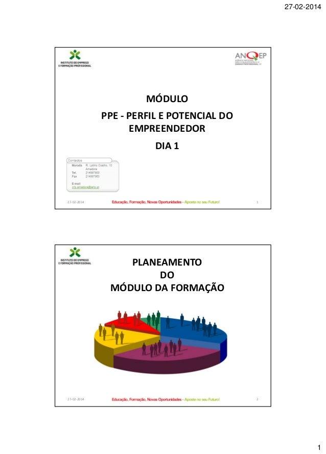 27-02-2014  MÓDULO PPE - PERFIL E POTENCIAL DO EMPREENDEDOR  DIA 1  27-02-2014  1  PLANEAMENTO DO MÓDULO DA FORMAÇÃO  27-0...