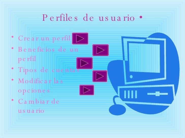 Perfiles de usuario • <ul><li>Crear un perfil </li></ul><ul><li>Beneficios de un perfil </li></ul><ul><li>Tipos de cuentas...