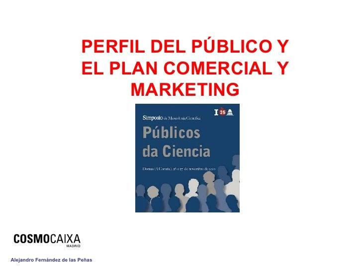 PERFIL DEL PÚBLICO Y                           EL PLAN COMERCIAL Y                                MARKETINGAlejandro Ferná...