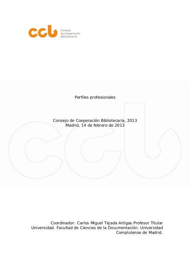 Perfiles profesionales           Consejo de Cooperación Bibliotecaria, 2013                 Madrid, 14 de febrero de 2013 ...