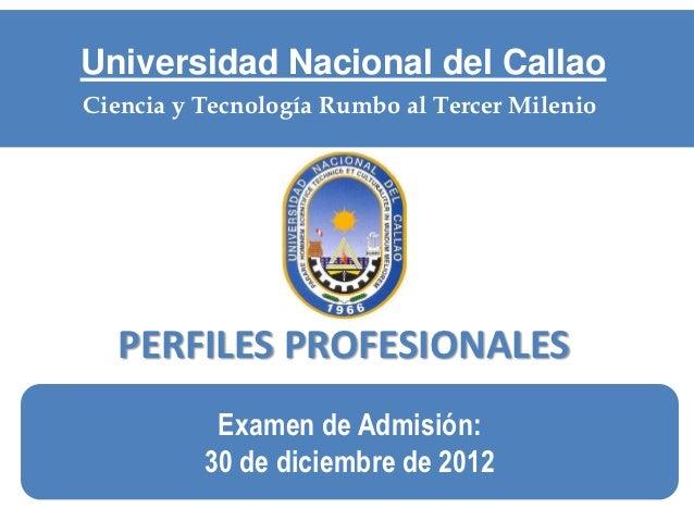 Universidad Nacional del CallaoCiencia y Tecnología Rumbo al Tercer Milenio  PERFILES PROFESIONALES           Examen de Ad...