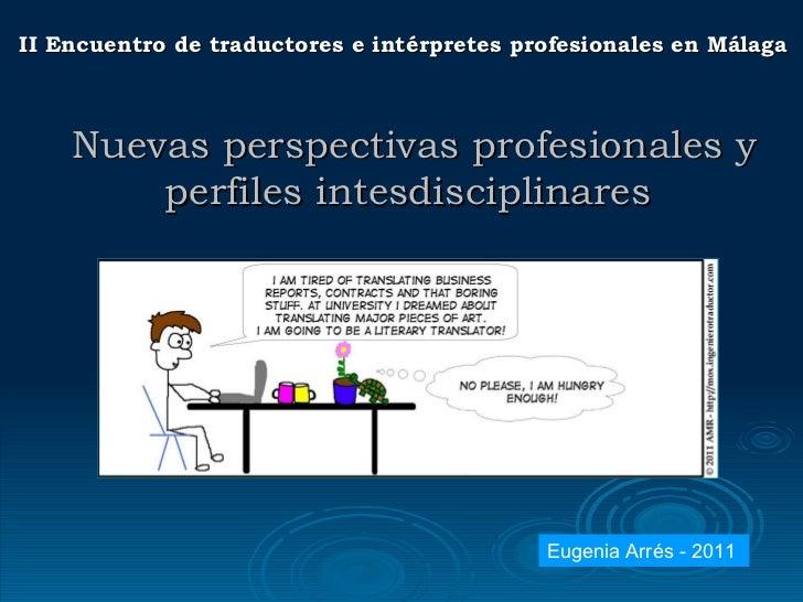 II Encuentro de traductores e intérpretes profesionales en Málaga Nuevas perspectivas profesionales y perfiles intesdiscip...
