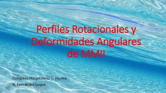 Perfiles Rotacionales y Deformidades Angulares de MMII Complejo Hospitalario U. Huelva A. Fernández Luque