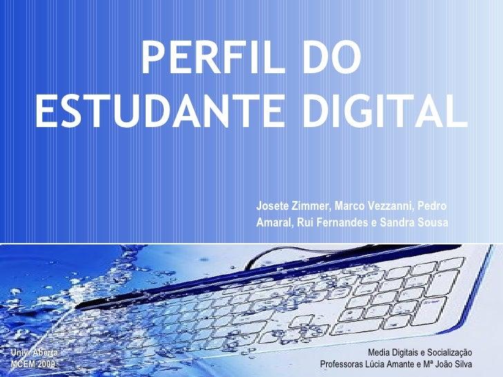 PERFIL DO ESTUDANTE DIGITAL Josete Zimmer, Marco Vezzanni, Pedro Amaral, Rui Fernandes e Sandra Sousa