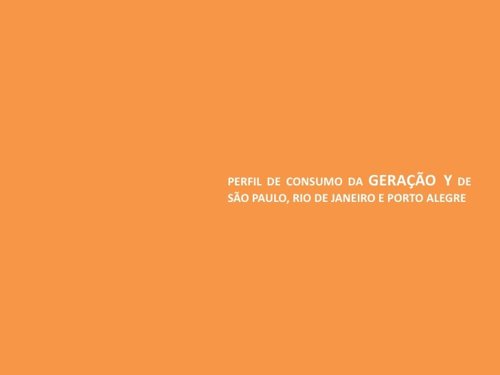 PERFIL DE CONSUMO DA GERAÇÃO Y DE SÃO PAULO, RIO DE JANEIRO E PORTO ALEGRE<br />