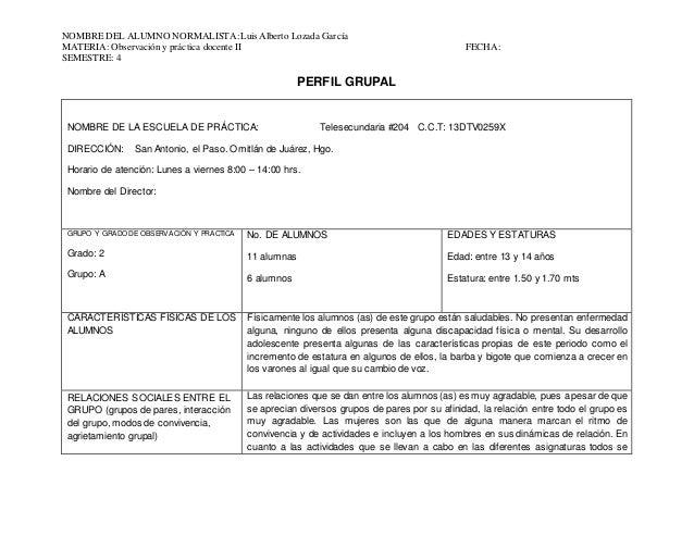 NOMBRE DEL ALUMNO NORMALISTA:Luis Alberto Lozada García MATERIA: Observación y práctica docente II FECHA: SEMESTRE: 4 PERF...