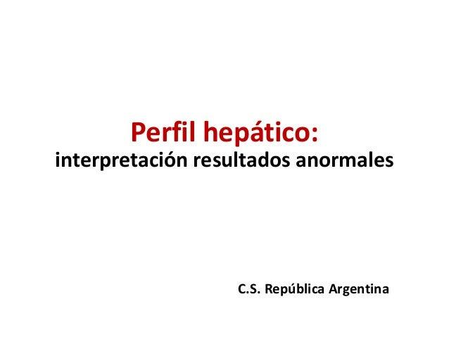 Perfil hepático: interpretación resultados anormales  C.S. República Argentina