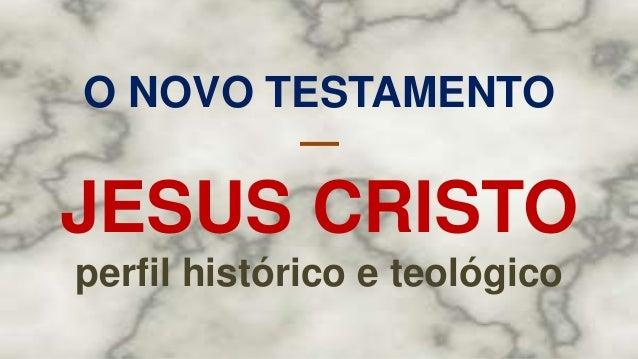 O NOVO TESTAMENTO — JESUS CRISTO perfil histórico e teológico
