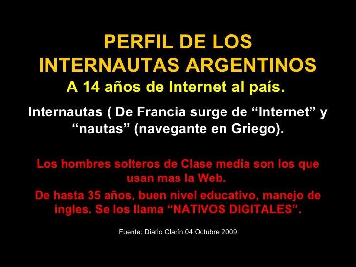 """PERFIL DE LOS INTERNAUTAS ARGENTINOS A 14 años de Internet al país.  Internautas ( De Francia surge de """"Internet"""" y """"nauta..."""