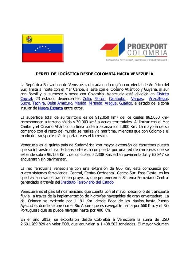 PERFIL DE LOGÍSTICA DESDE COLOMBIA HACIA VENEZUELALa República Bolivariana de Venezuela, ubicada en la región nororiental ...