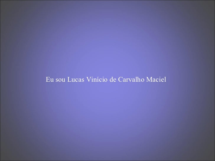 Eu sou Lucas Vinício de Carvalho Maciel