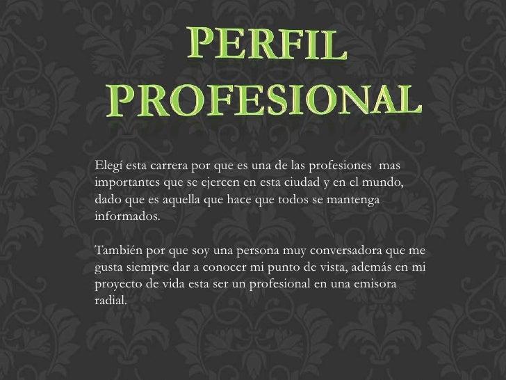 Perfil<br /> profesional<br />Elegí esta carrera por que es una de las profesiones  mas importantes que se ejercen en esta...