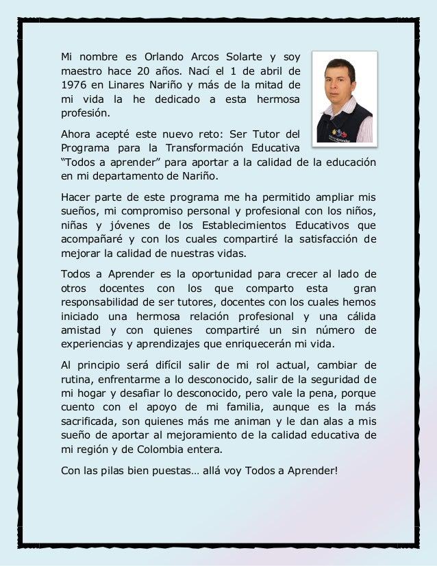 Mi nombre es Orlando Arcos Solarte y soymaestro hace 20 años. Nací el 1 de abril de1976 en Linares Nariño y más de la mita...