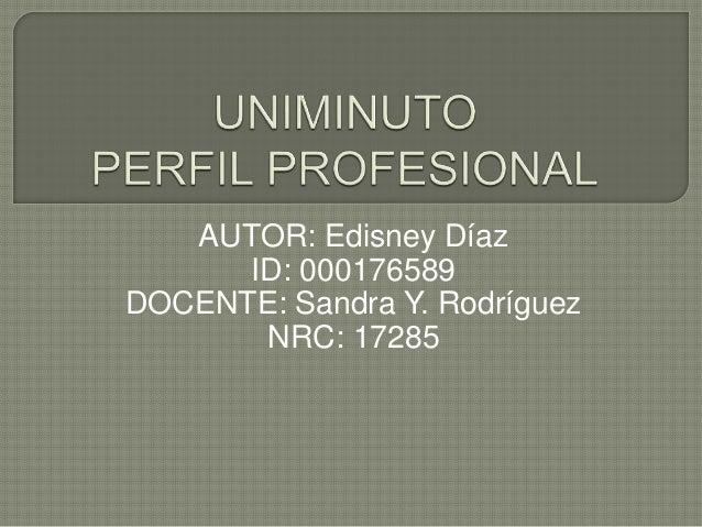 AUTOR: Edisney Díaz ID: 000176589 DOCENTE: Sandra Y. Rodríguez NRC: 17285