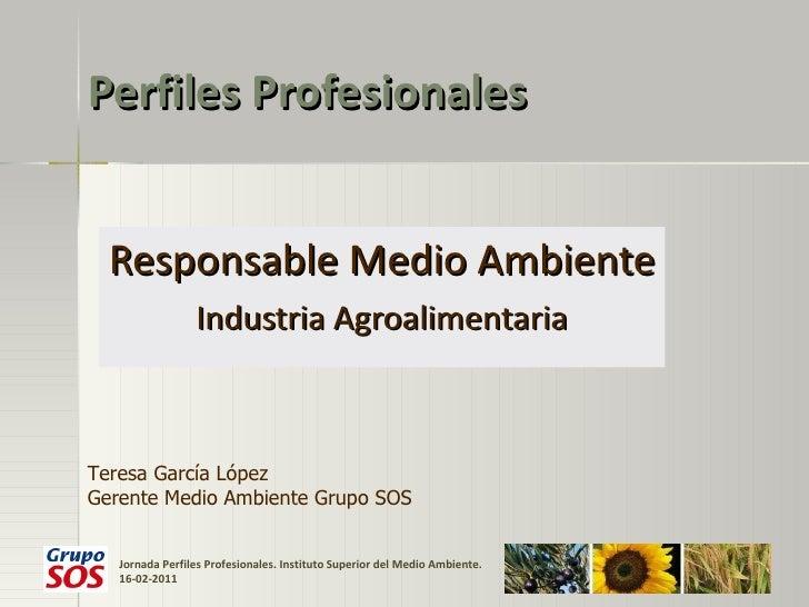 Perfiles Profesionales Responsable Medio Ambiente Industria Agroalimentaria Teresa García López Gerente Medio Ambiente Gru...