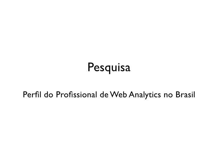 Pesquisa  Perfil do Profissional de Web Analytics no Brasil