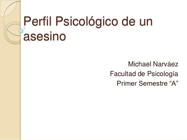 Perfil Psicológico de unasesino                      Michael Narváez                Facultad de Psicología                ...
