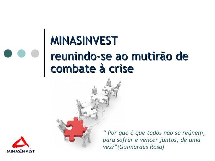 """MINASINVEST reunindo-se ao mutirão de combate à crise """"  Por que é que todos não se reúnem, para sofrer e vencer juntos, d..."""