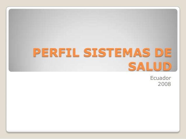 PERFIL SISTEMAS DE SALUD Ecuador 2008