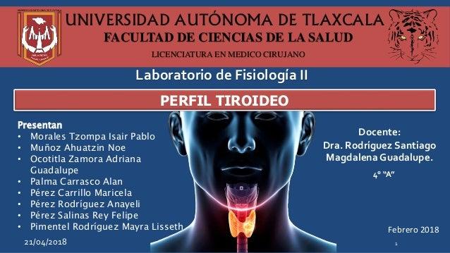 UNIVERSIDAD AUTÓNOMA DE TLAXCALA FACULTAD DE CIENCIAS DE LA SALUD LICENCIATURA EN MEDICO CIRUJANO PERFIL TIROIDEO Febrero ...