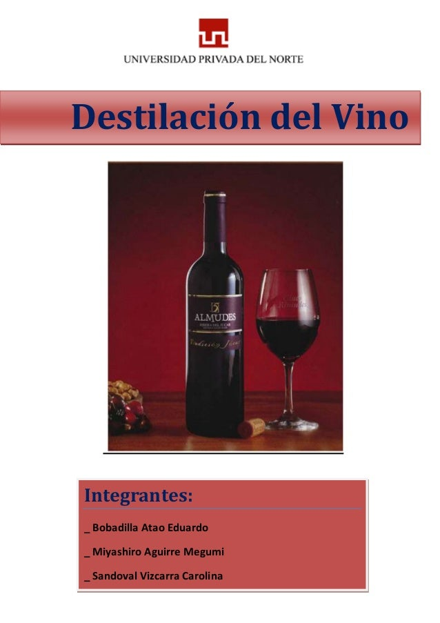 Destilación del Vino Integrantes: _ Bobadilla Atao Eduardo _ Miyashiro Aguirre Megumi _ Sandoval Vizcarra Carolina
