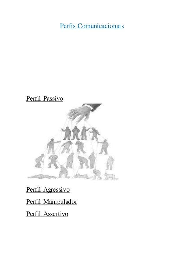 Perfis Comunicacionais Perfil Passivo Perfil Agressivo Perfil Manipulador Perfil Assertivo