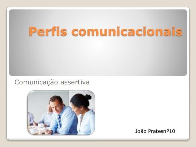 Perfis comunicacionais Comunicação assertiva João Pratesnº10