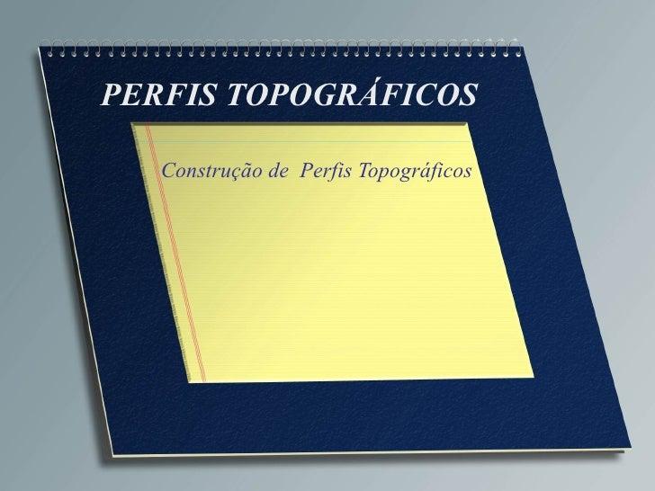 PERFIS TOPOGRÁFICOS Construção de  Perfis Topográficos
