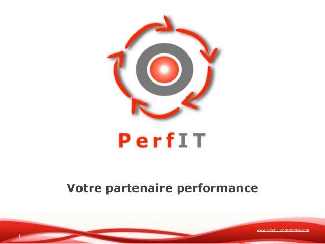 www.PerfIT-consulting.com Votre partenaire performance 1