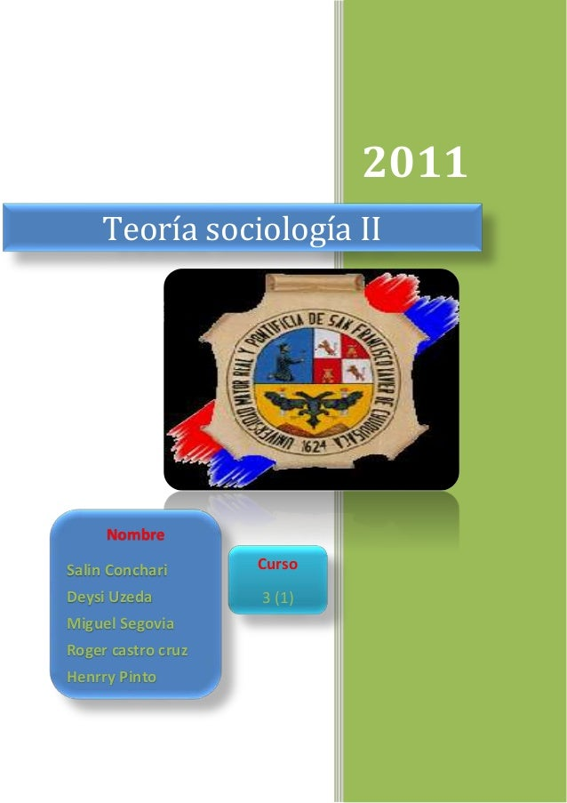 2011 Teoría sociología II Nombre Salin Conchari Deysi Uzeda Miguel Segovia Roger castro cruz Henrry Pinto Curso 3 (1)