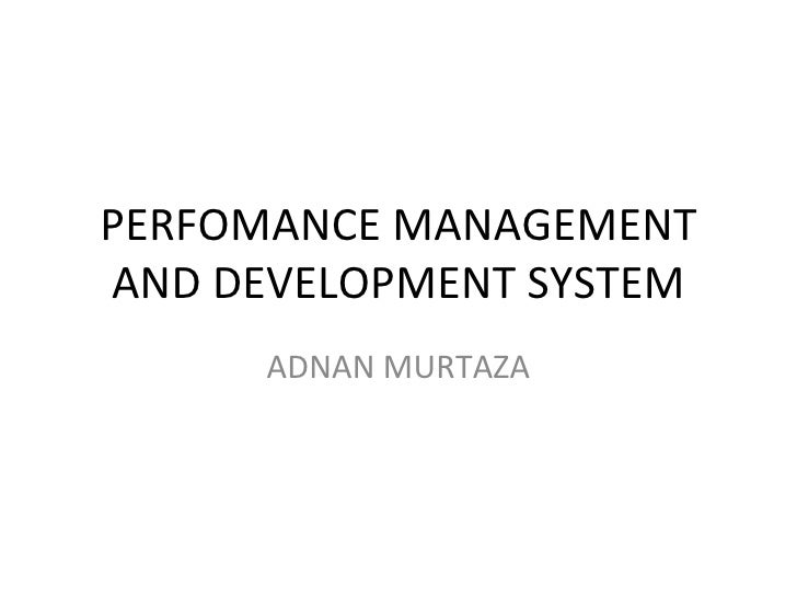 PERFOMANCE MANAGEMENT AND DEVELOPMENT SYSTEM ADNAN MURTAZA