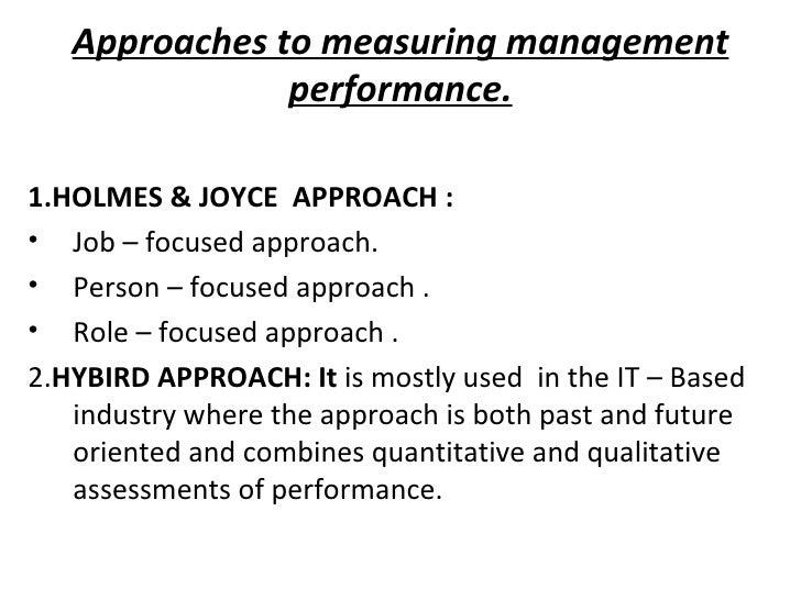 Approaches to measuring management performance. <ul><li>1.HOLMES & JOYCE  APPROACH : </li></ul><ul><li>Job – focused appro...