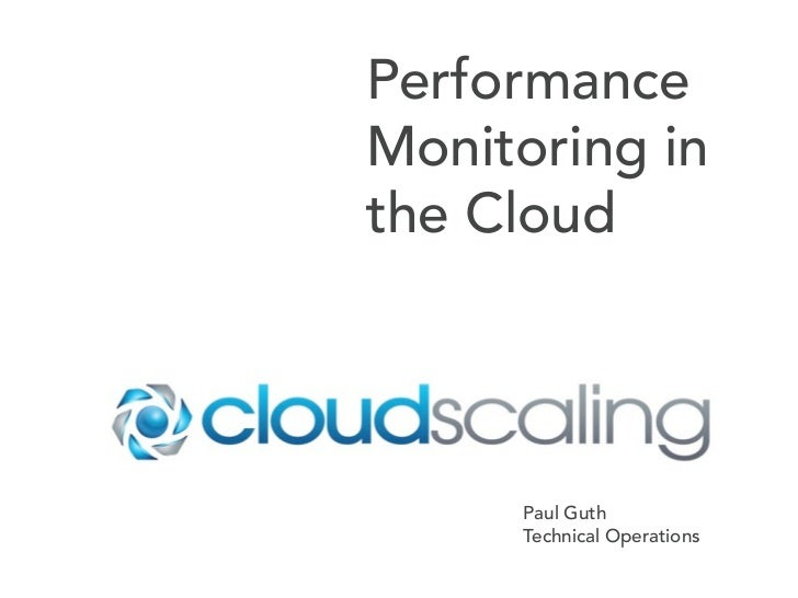 PerformanceMonitoring inthe Cloud     Paul Guth     Technical Operations