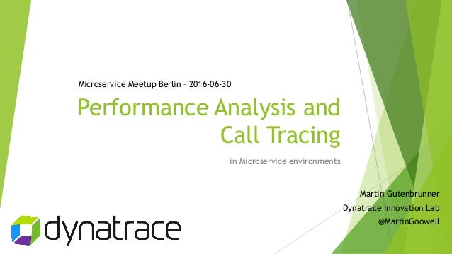 Performance Analysis and Call Tracing in Microservice environments Martin Gutenbrunner Dynatrace Innovation Lab @MartinGoo...