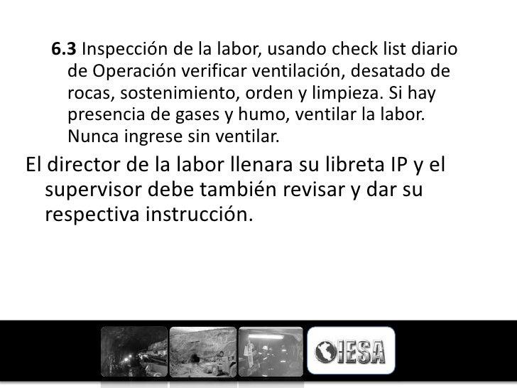 6.3 Inspección de la labor, usando check list diario     de Operación verificar ventilación, desatado de     rocas, sosten...