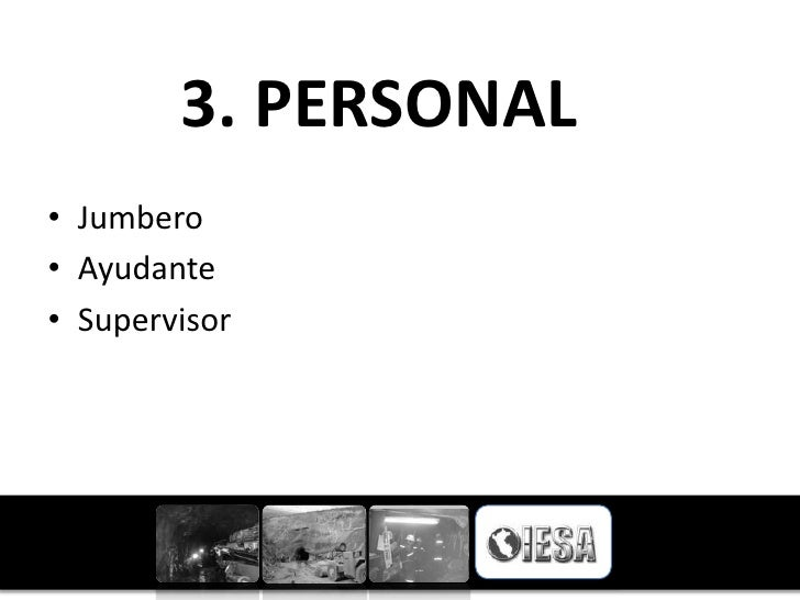 3. PERSONAL• Jumbero• Ayudante• Supervisor