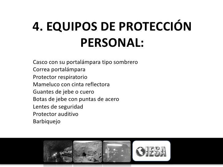 4. EQUIPOS DE PROTECCIÓN        PERSONAL:Casco con su portalámpara tipo sombreroCorrea portalámparaProtector respiratorioM...