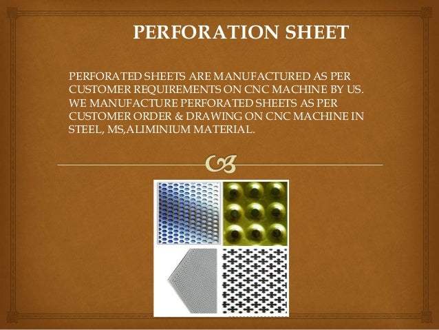 PERFORATION SHEET PERFORATED SHEETS ARE MANUFACTURED AS PER CUSTOMER REQUIREMENTS ON CNC MACHINE BY US. WE MANUFACTURE PER...
