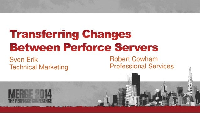 #  Sven Erik  Technical Marketing  Robert Cowham  Professional Services