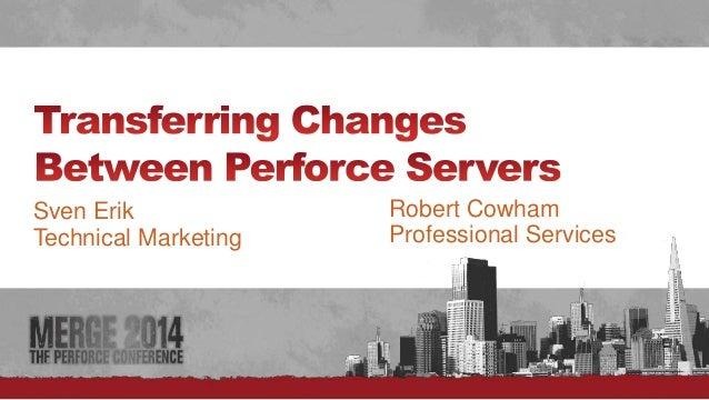 #  Sven Erik  Technical Marketing  Robert Cowham  Professional Services