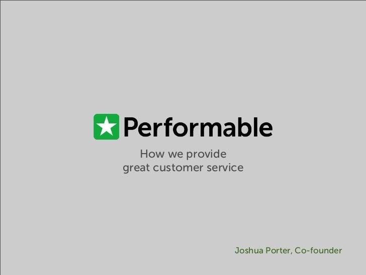 How we providegreat customer service                    Joshua Porter, Co-founder