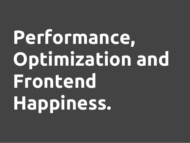 Performance,Optimization andFrontendHappiness.