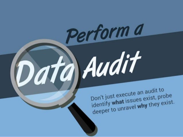 Perform a Data Audit . Don't just execute an audit to identify what issues exist, probe deeper to unravel why they exist. ...