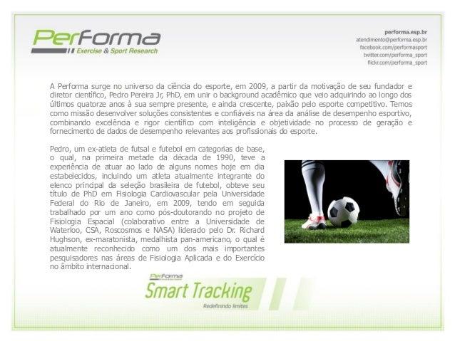 A Performa surge no universo da ciência do esporte, em 2009, a partir da motivação de seu fundador e diretor científico, P...
