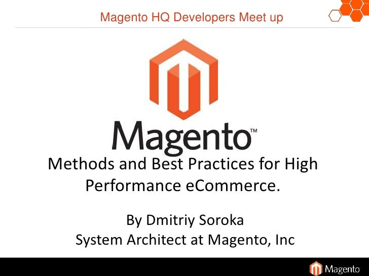 Magento HQ Developers Meet up<br />Methods and Best Practices for High Performance eCommerce.<br />By Dmitriy Soroka<br />...
