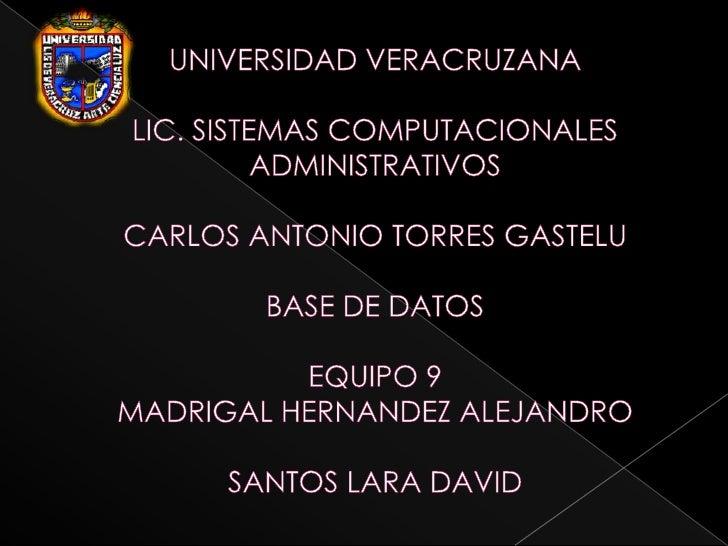 UNIVERSIDAD VERACRUZANALIC. SISTEMAS COMPUTACIONALES ADMINISTRATIVOSCARLOS ANTONIO TORRES GASTELUBASE DE DATOSEQUIPO 9MADR...
