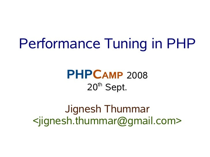 Performance Tuning in PHP         PHPCAMP 2008             th           20 Sept.          Jignesh Thummar  <jignesh.thumma...