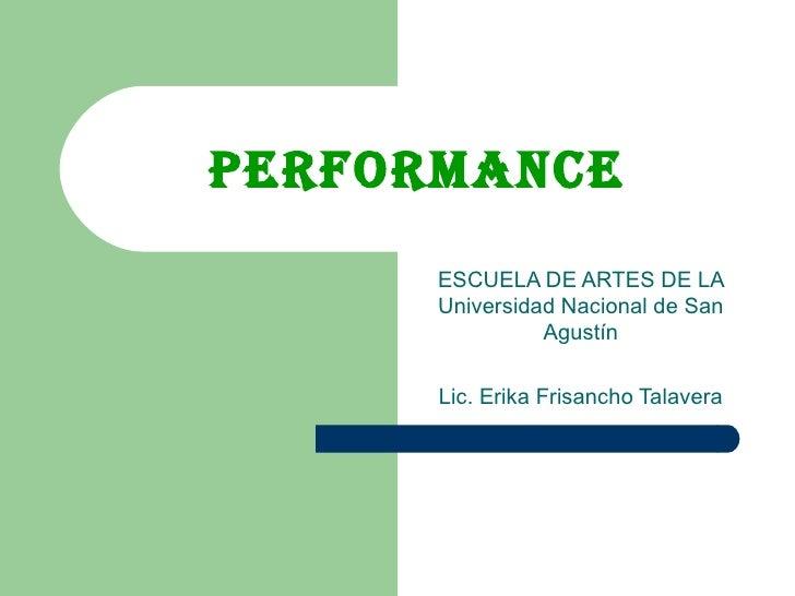 Performance ESCUELA DE ARTES DE LA Universidad Nacional de San Agustín Lic. Erika Frisancho Talavera