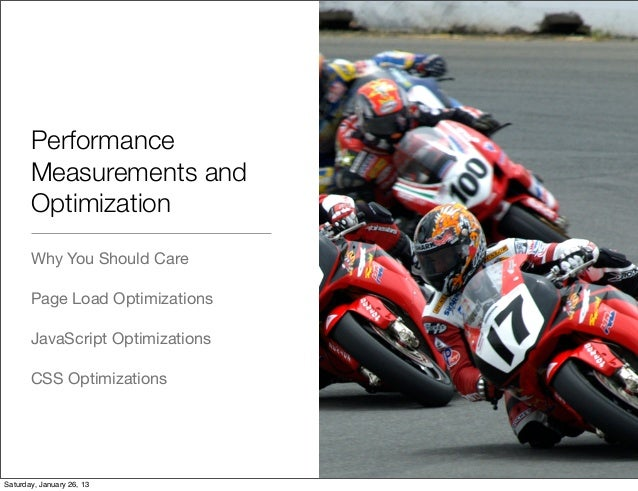 Performance       Measurements and       Optimization       Why You Should Care       Page Load Optimizations       JavaSc...