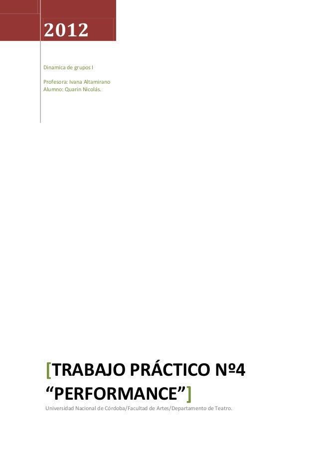 "2012Dinamica de grupos IProfesora: Ivana AltamiranoAlumno: Quarin Nicolás.[TRABAJO PRÁCTICO Nº4""PERFORMANCE""]Universidad N..."